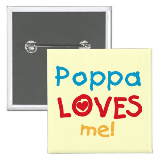 Poppa Loves Me T-shirts and Gifts Pin