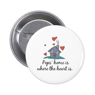 Pops apos Home is Where the Heart is Pinback Buttons