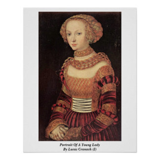 Portrait Of A Young Lady By Lucas Cranach (I) Poster