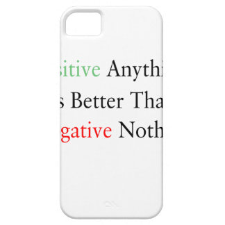 Positive anything is better than negative nothing. iPhone 5 cover