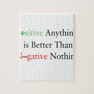 Positive anything is better than negative nothing. jigsaw puzzle
