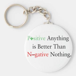 Positive anything is better than negative nothing. key ring
