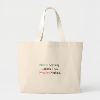 Positive anything is better than negative nothing. large tote bag
