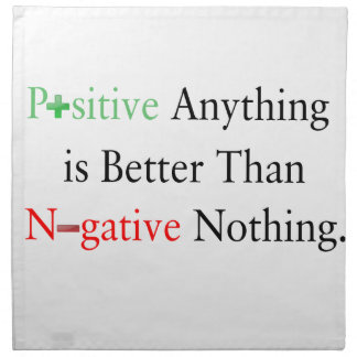Positive anything is better than negative nothing. napkin