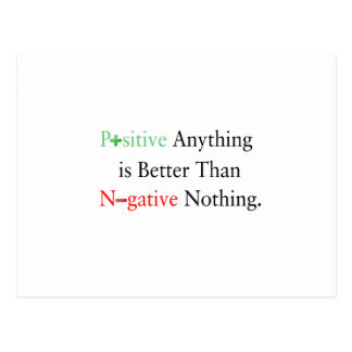 Positive anything is better than negative nothing. postcard