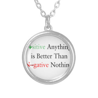 Positive anything is better than negative nothing. silver plated necklace