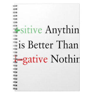 Positive anything is better than negative nothing. spiral notebook