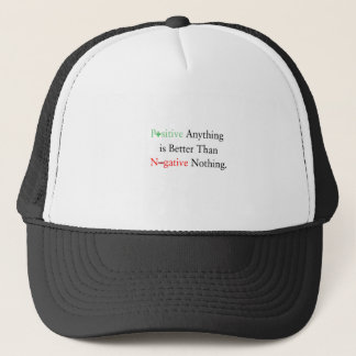 Positive anything is better than negative nothing. trucker hat