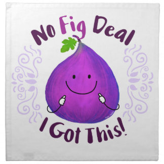 Positive Fig Pun - No Fig Deal I got this Napkin