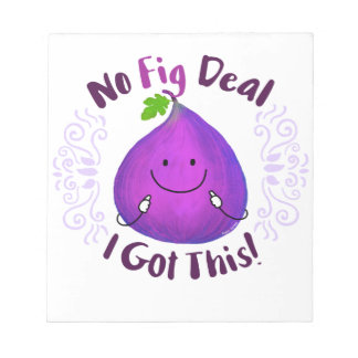 Positive Fig Pun - No Fig Deal I got this Notepad