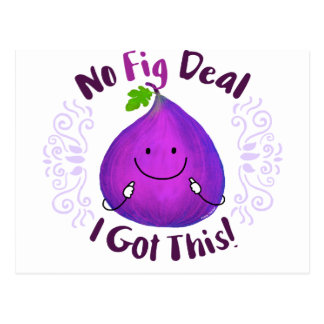 Positive Fig Pun - No Fig Deal I got this Postcard