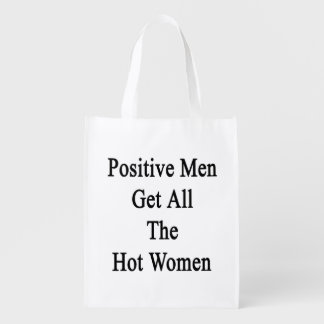 Positive Men Get All The Hot Women Reusable Grocery Bag