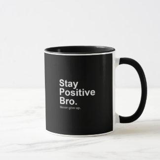 Positive Stay bro Mug