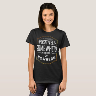 Positively Somewhere T-Shirt