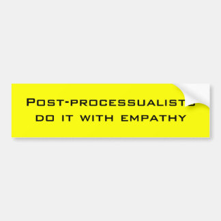 Post-processualists do it with empathy bumper sticker