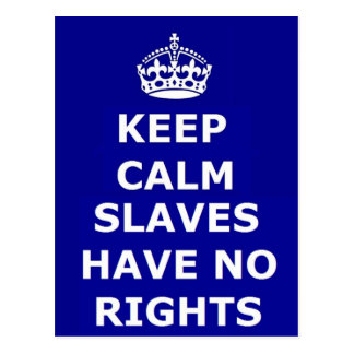 Postcard Keep Calm Slaves Have No Rights