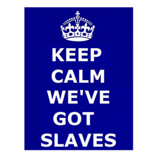 Postcard Keep Calm We've Got Slaves