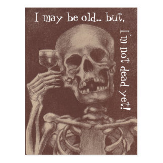 Postcards Humor I may be old but i'm not dead yet!