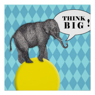"Poster with elephant on ball message ""Think big! """