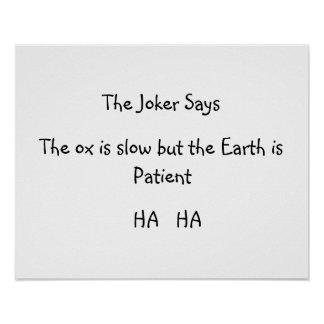 "Poster with ""The Joker Says   The ox is slow But"