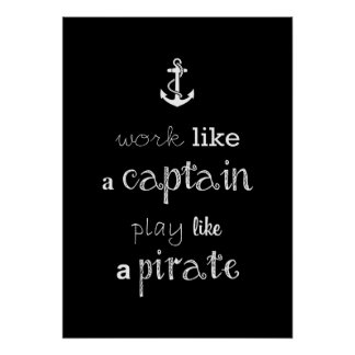 "poster ""work like a captain play like a pirate"""