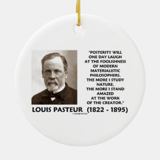 Posterity Materialistic Philosophers Pasteur Quote Christmas Ornament