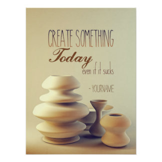 Pottery Create Something Today Even If It Sucks Poster