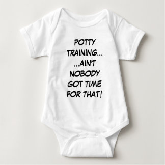 Potty Training... Ain't Nobody Got Time For That Baby Bodysuit