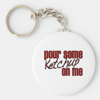 Pour Some Ketchup On Me Key Ring