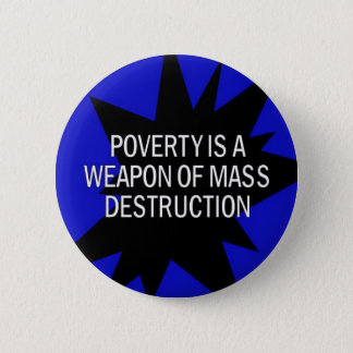 poverty is a wmd 6 cm round badge