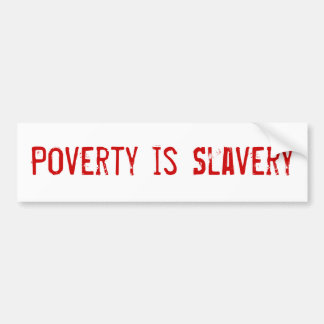 """""""Poverty is Slavery"""" Bumper Sticker Car Bumper Sticker"""