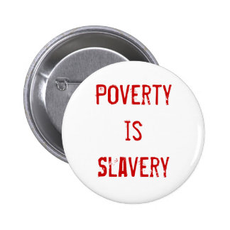 """""""Poverty is Slavery"""" Button"""