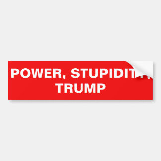 POWER, STUPIDITY, TRUMP BUMPER STICKER
