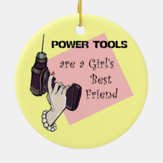 Power tools are a girl's best friend round ceramic decoration
