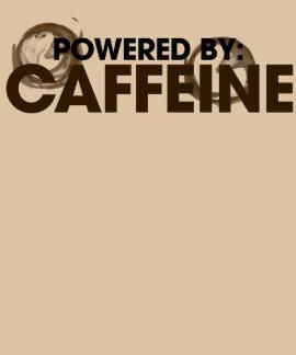 Powered by Caffeine T-shirts