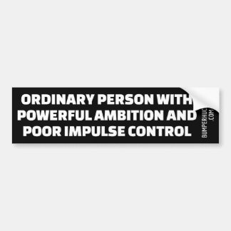 Powerful Ambition and Poor Impulse Control Bumper Sticker