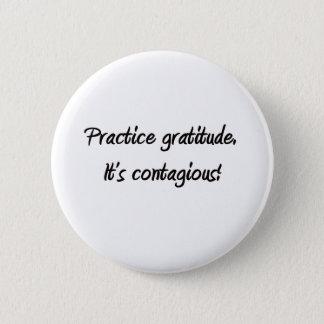 Practice gratitude. It's contagious! 6 Cm Round Badge