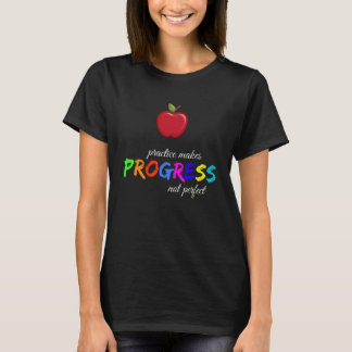 Practice makes progress T-Shirt