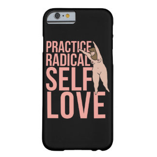Practice radical self love barely there iPhone 6 case