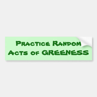 Practice Random Acts of Greeness. be earth friend Bumper Sticker