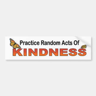Practice Random Acts Of Kindness motivational Bumper Sticker