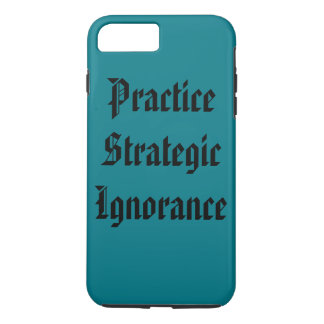 """Practice Strategic Ignorance"" iPhone 7 Plus Case"