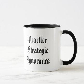 """Practice Strategic Ignorance"" Mug"