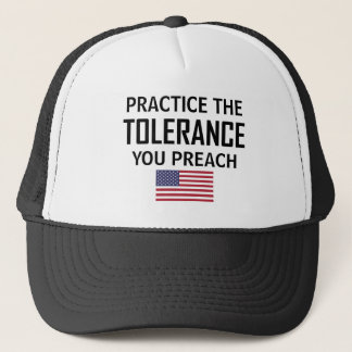 Practice The Tolerance You Preach Trucker Hat