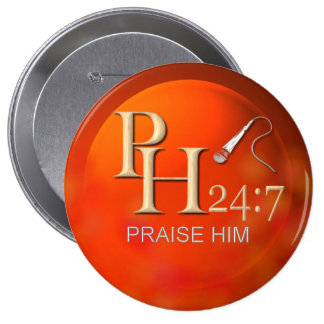 Praise Him 24:7 10 Cm Round Badge