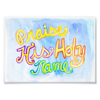 praise His Holy Name 5 x 7 photo