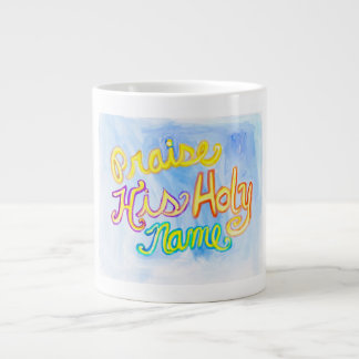 Praise His Holy Name Jumbo Mug