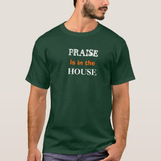 PRAISE, is in the, HOUSE T-Shirt