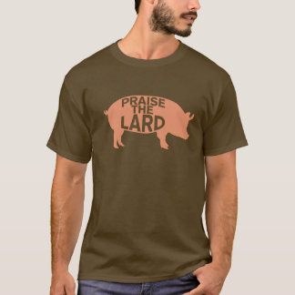 Praise the Lard T-shirt