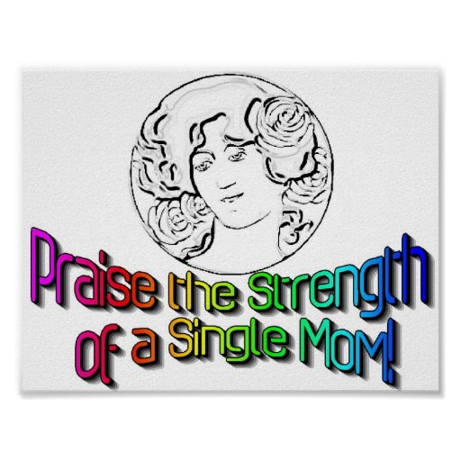PRAISE THE STRENGTH OF A SINGLE MOM!  POSTER